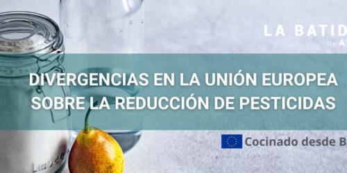 Cocinado desde Bruselas: Divergencias en la UE sobre la reducción de pesticidas