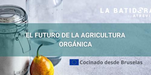 Cocinando desde Bruselas: El futuro de la agricultura orgánica (La Batidora, by ATREVIA)