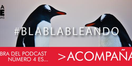 #Blablableando 4: Acompañar. Nuevo programa de nuestro podcast de CU&PE
