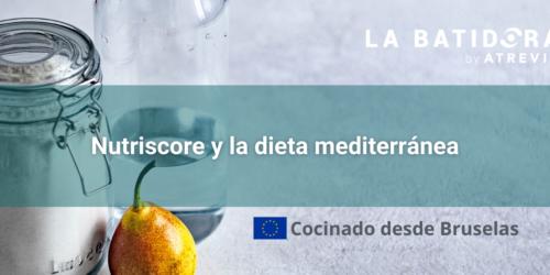 Cocinado desde Bruselas: Nutriscore y la dieta mediterránea (La Batidora, by ATREVIA)
